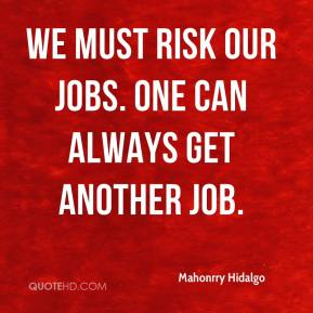 Mahonrry Hidalgo  - We must risk our jobs. One can always get another job.