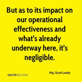 But as to its impact on our operational effectiveness and what's already underway here, it's negligible.