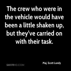 The crew who were in the vehicle would have been a little shaken up, but they've carried on with their task.