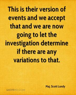 This is their version of events and we accept that and we are now going to let the investigation determine if there are any variations to that.