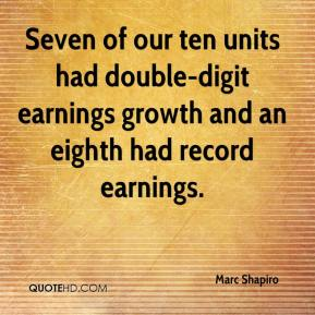 Marc Shapiro  - Seven of our ten units had double-digit earnings growth and an eighth had record earnings.