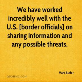 Mark Butler  - We have worked incredibly well with the U.S. [border officials] on sharing information and any possible threats.