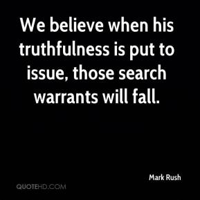 Mark Rush  - We believe when his truthfulness is put to issue, those search warrants will fall.