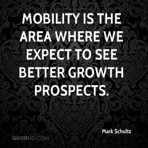 Mark Schultz  - Mobility is the area where we expect to see better growth prospects.