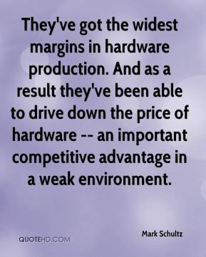 Mark Schultz  - They've got the widest margins in hardware production. And as a result they've been able to drive down the price of hardware -- an important competitive advantage in a weak environment.