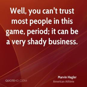 Marvin Hagler - Well, you can't trust most people in this game, period; it can be a very shady business.