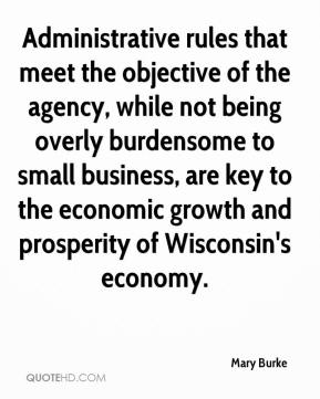 Administrative rules that meet the objective of the agency, while not being overly burdensome to small business, are key to the economic growth and prosperity of Wisconsin's economy.