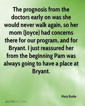 The prognosis from the doctors early on was she would never walk again, so her mom (Joyce) had concerns there for our program, and for Bryant. I just reassured her from the beginning Pam was always going to have a place at Bryant.