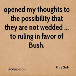 Mary Cheh  - opened my thoughts to the possibility that they are not wedded ... to ruling in favor of Bush.