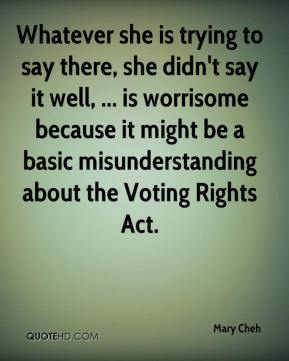 Whatever she is trying to say there, she didn't say it well, ... is worrisome because it might be a basic misunderstanding about the Voting Rights Act.