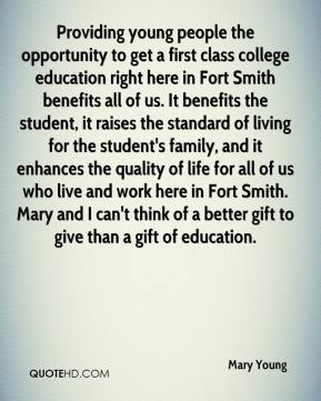 Mary Young  - Providing young people the opportunity to get a first class college education right here in Fort Smith benefits all of us. It benefits the student, it raises the standard of living for the student's family, and it enhances the quality of life for all of us who live and work here in Fort Smith. Mary and I can't think of a better gift to give than a gift of education.