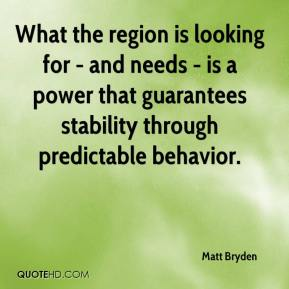 Matt Bryden  - What the region is looking for - and needs - is a power that guarantees stability through predictable behavior.