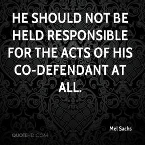 He should not be held responsible for the acts of his co-defendant at all.