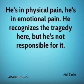 He's in physical pain, he's in emotional pain. He recognizes the tragedy here, but he's not responsible for it.