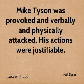 Mike Tyson was provoked and verbally and physically attacked. His actions were justifiable.