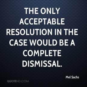 The only acceptable resolution in the case would be a complete dismissal.