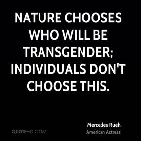Nature chooses who will be transgender; individuals don't choose this.