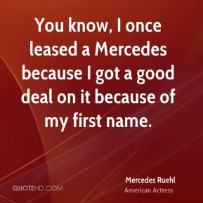 Mercedes Ruehl - You know, I once leased a Mercedes because I got a good deal on it because of my first name.