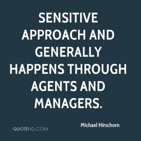 Michael Hirschorn  - sensitive approach and generally happens through agents and managers.