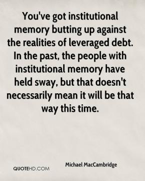 Michael MacCambridge  - You've got institutional memory butting up against the realities of leveraged debt. In the past, the people with institutional memory have held sway, but that doesn't necessarily mean it will be that way this time.
