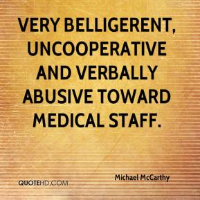 Michael McCarthy  - very belligerent, uncooperative and verbally abusive toward medical staff.