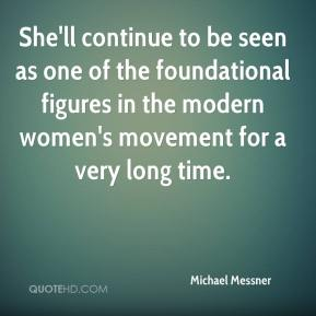 Michael Messner  - She'll continue to be seen as one of the foundational figures in the modern women's movement for a very long time.