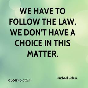 Michael Polzin  - We have to follow the law. We don't have a choice in this matter.
