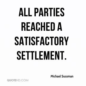 Michael Sussman  - All parties reached a satisfactory settlement.