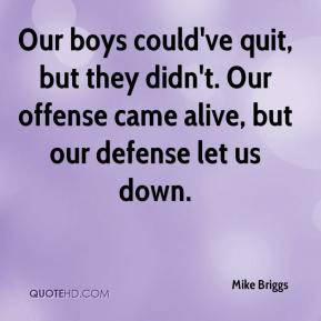 Our boys could've quit, but they didn't. Our offense came alive, but our defense let us down.