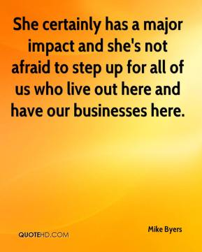 She certainly has a major impact and she's not afraid to step up for all of us who live out here and have our businesses here.