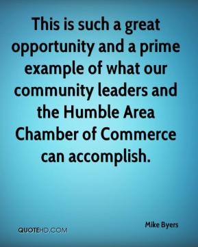 Mike Byers  - This is such a great opportunity and a prime example of what our community leaders and the Humble Area Chamber of Commerce can accomplish.