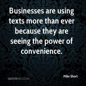Mike Short  - Businesses are using texts more than ever because they are seeing the power of convenience.