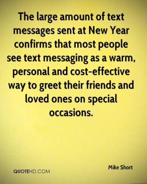 The large amount of text messages sent at New Year confirms that most people see text messaging as a warm, personal and cost-effective way to greet their friends and loved ones on special occasions.