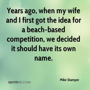 Mike Stamper  - Years ago, when my wife and I first got the idea for a beach-based competition, we decided it should have its own name.