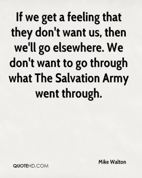 If we get a feeling that they don't want us, then we'll go elsewhere. We don't want to go through what The Salvation Army went through.