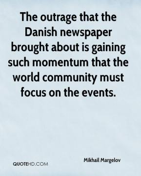 Mikhail Margelov  - The outrage that the Danish newspaper brought about is gaining such momentum that the world community must focus on the events.