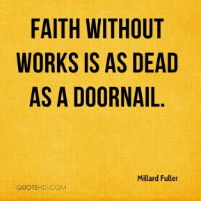 Faith without works is as dead as a doornail.