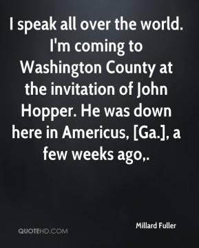 I speak all over the world. I'm coming to Washington County at the invitation of John Hopper. He was down here in Americus, [Ga.], a few weeks ago.