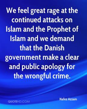 Nafez Azzam  - We feel great rage at the continued attacks on Islam and the Prophet of Islam and we demand that the Danish government make a clear and public apology for the wrongful crime.