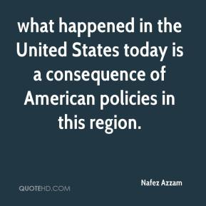 Nafez Azzam  - what happened in the United States today is a consequence of American policies in this region.