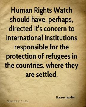 Nasser Jawdeh  - Human Rights Watch should have, perhaps, directed it's concern to international institutions responsible for the protection of refugees in the countries, where they are settled.