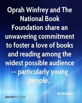 Oprah Winfrey and The National Book Foundation share an unwavering commitment to foster a love of books and reading among the widest possible audience -- particularly young people.