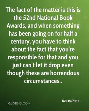 The fact of the matter is this is the 52nd National Book Awards, and when something has been going on for half a century, you have to think about the fact that you're responsible for that and you just can't let it drop even though these are horrendous circumstances.