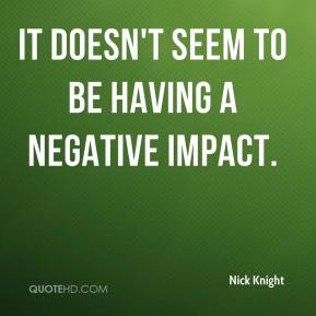 It doesn't seem to be having a negative impact.