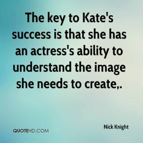 The key to Kate's success is that she has an actress's ability to understand the image she needs to create.