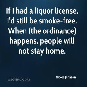 If I had a liquor license, I'd still be smoke-free. When (the ordinance) happens, people will not stay home.