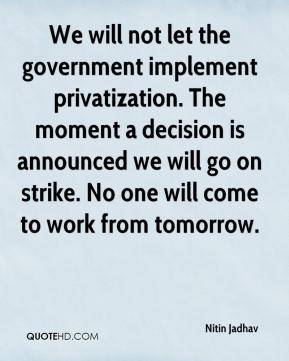 Nitin Jadhav  - We will not let the government implement privatization. The moment a decision is announced we will go on strike. No one will come to work from tomorrow.