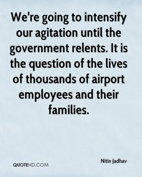 Nitin Jadhav  - We're going to intensify our agitation until the government relents. It is the question of the lives of thousands of airport employees and their families.