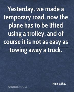 Nitin Jadhav  - Yesterday, we made a temporary road, now the plane has to be lifted using a trolley, and of course it is not as easy as towing away a truck.