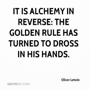 Oliver Letwin  - It is alchemy in reverse: the golden rule has turned to dross in his hands.